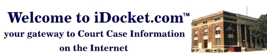 Welcome to iDocket.com, your gateway to Court Case Information on the Internet.